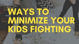 Ways to Minimize Your Kids Fighting