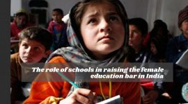 The role of schools in raising the female education bar in India