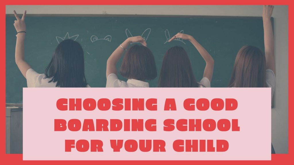 Choosing a good boarding school for your child