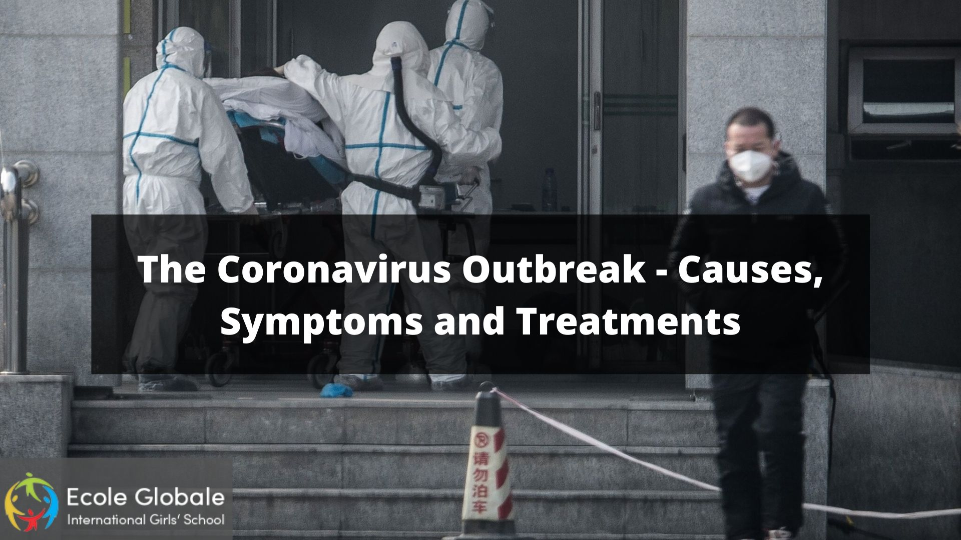 The Coronavirus Outbreak – Causes, Symptoms and Treatments