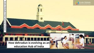 How dehradun is evolving as an education Hub of India