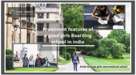 Prominent features of a good girls Boarding school in india