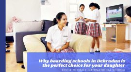 Why boarding schools in Dehradun is the perfect choice for your daughter