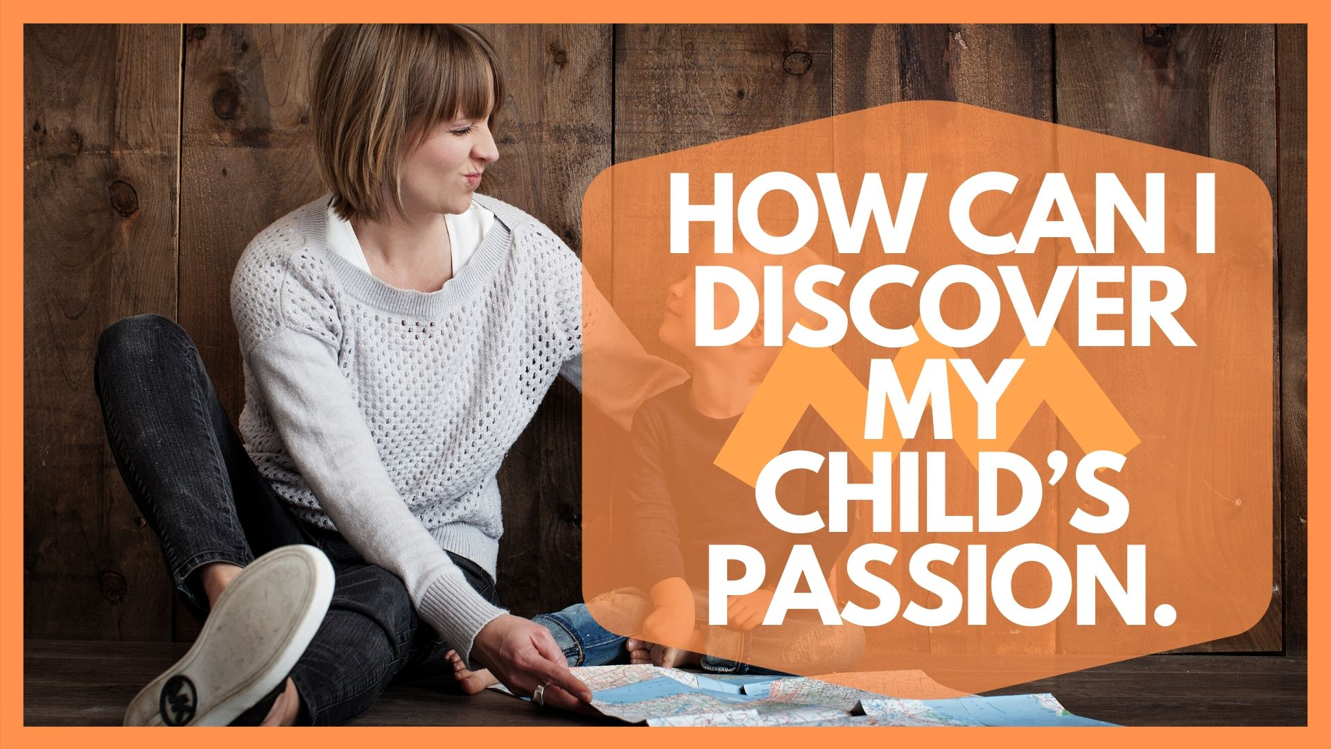 HOW CAN I DISCOVER MY CHILD'S PASSION