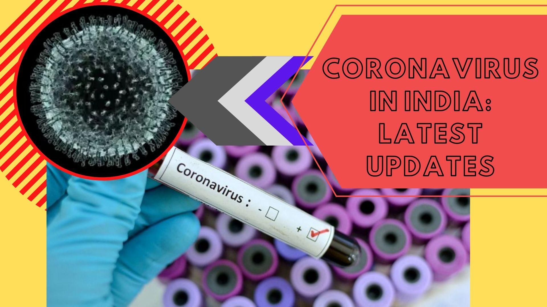 CORONAVIRUS IN INDIA: LATEST UPDATES