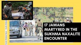 ATLEAST 17 JAWANS MARTYRED IN THE SUKHMA NAXALITE ENCOUNTER