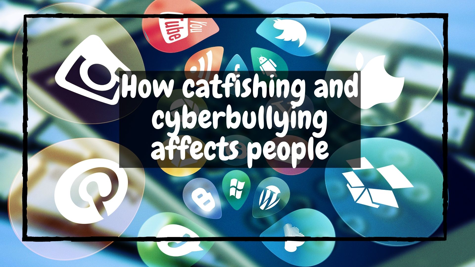 How catfishing and cyberbullying affects people