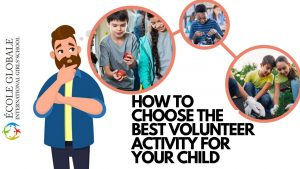 HOW TO CHOOSE THE BEST VOLUNTEER ACTIVITY FOR YOUR CHILD