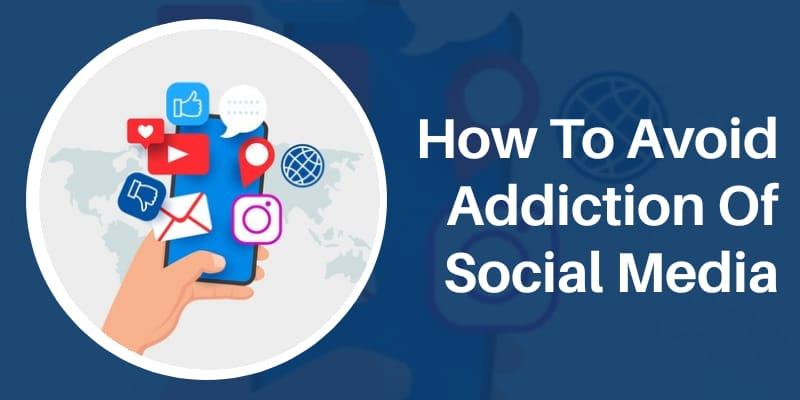 How To Avoid Addiction Of Social Media