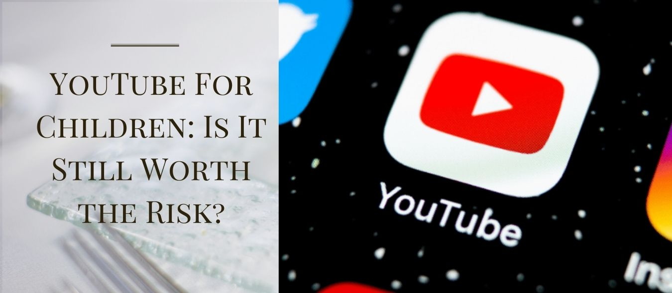 YouTube For Children: Is It Still Worth the Risk?