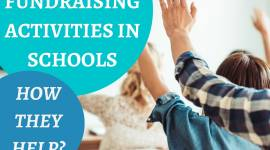 IMPORTANCE OF CONDUCTING FUNDRAISING ACTIVITIES IN SCHOOLS AND HOW THEY HELP ?