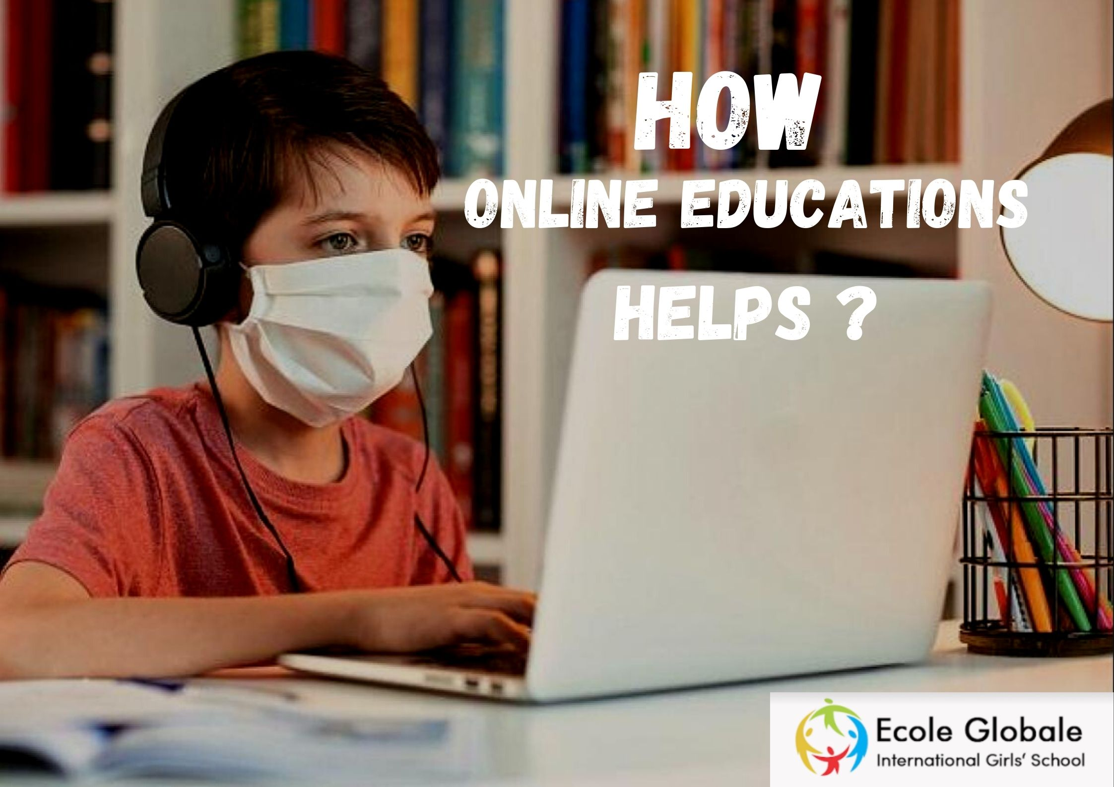 HOW ONLINE EDUCATION HELPED THE STUDENTS DURING COVID-19